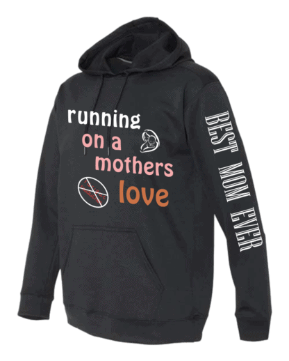 Black hoodie with Running On A Mother's Love white/pink/orange text, mother/child image, and best mom ever white text on left sleeve