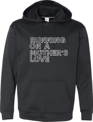 Black hoodie with Running On A Mother's Love white text